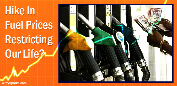 Hike In Fuel Prices Restricting Our Life?