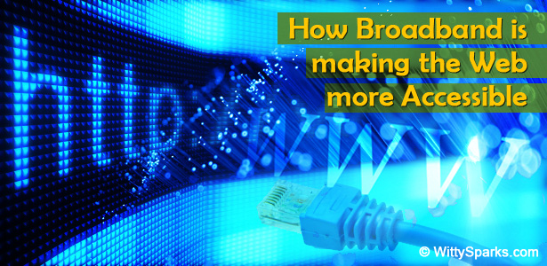 How broadband is making the web more accessible for consumers?