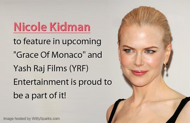 Nicole Kidman featuring in Yash Raj Films - Entertainment?