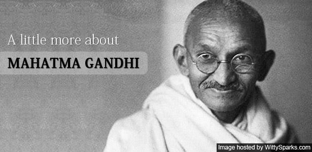 A little more about Mahatma Gandhi