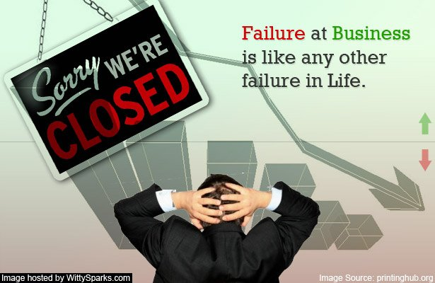Failure at Business is like any other failure in life