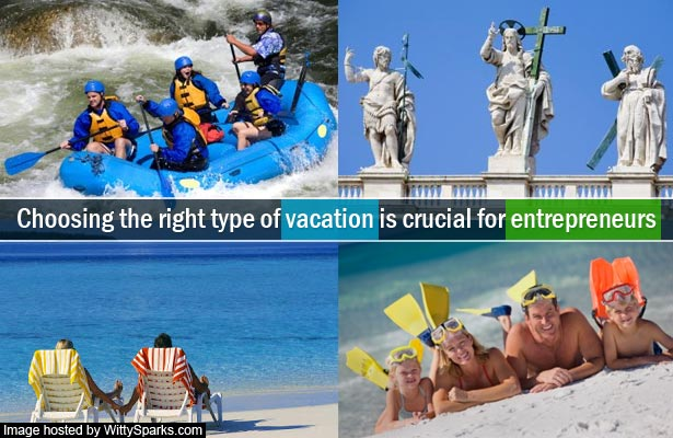 Choosing the right type of vacation is crucial for Entrepreneurs