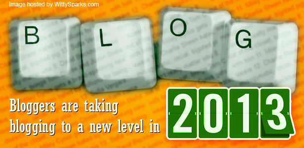 Bloggers are taking blogging to a new level in 2013