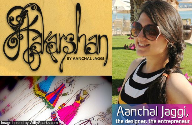 Aanchal Jaggi, the designer the entrepreneur