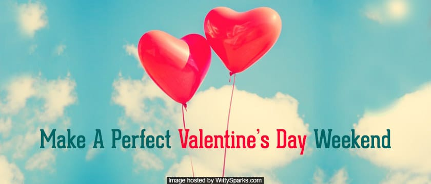 Have a memorable Valentine's Day weekend
