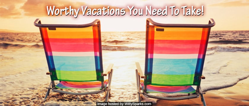 Worthy vacations to consider