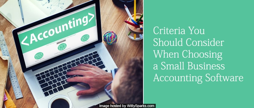 Criteria You Should Consider When Choosing a Small Business Accounting Software