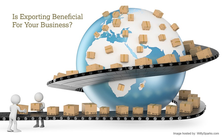 Is Exporting Beneficial For Your Business?