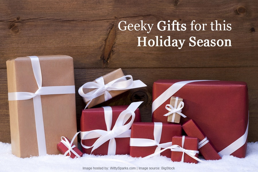 Geeky Gifts for this Holiday Season