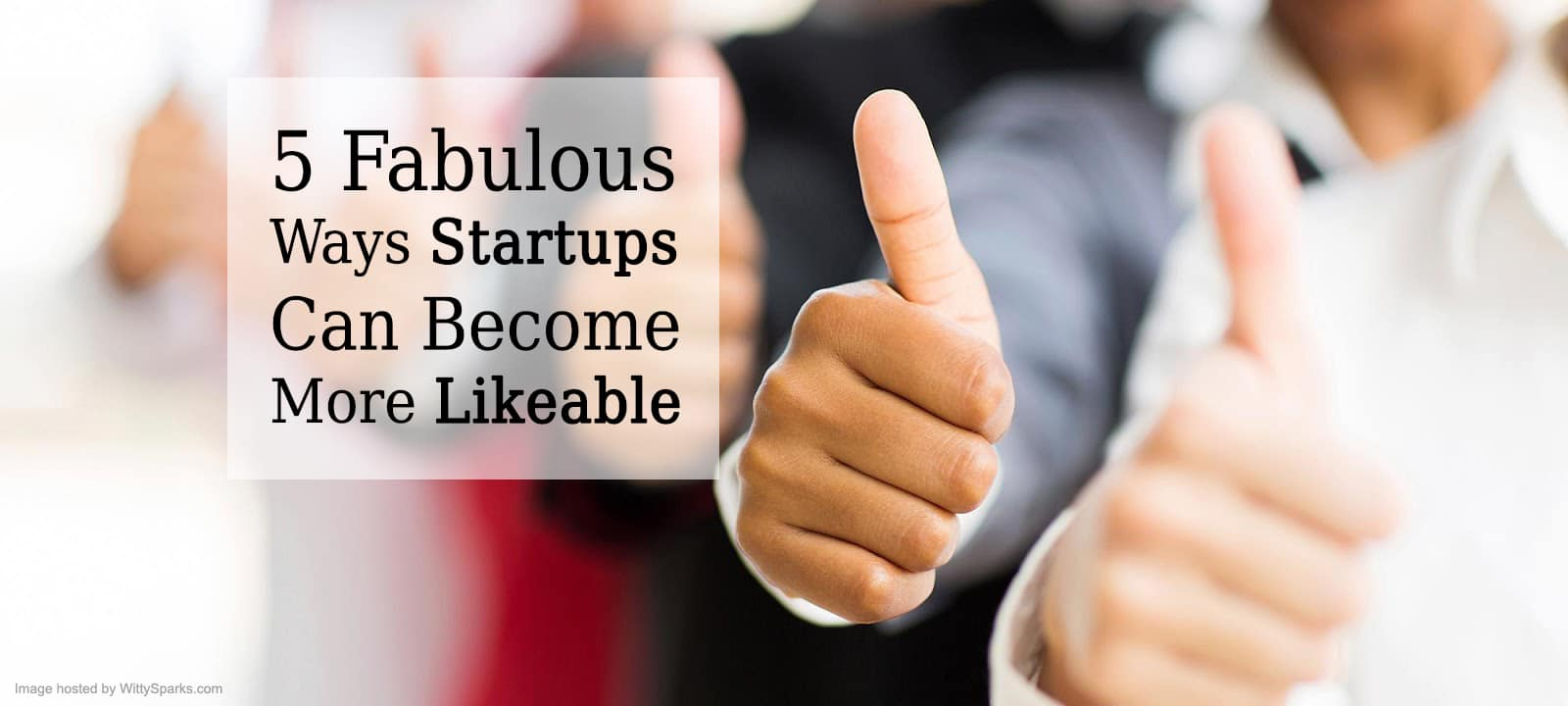 Ways Startups Can Become More Likeable
