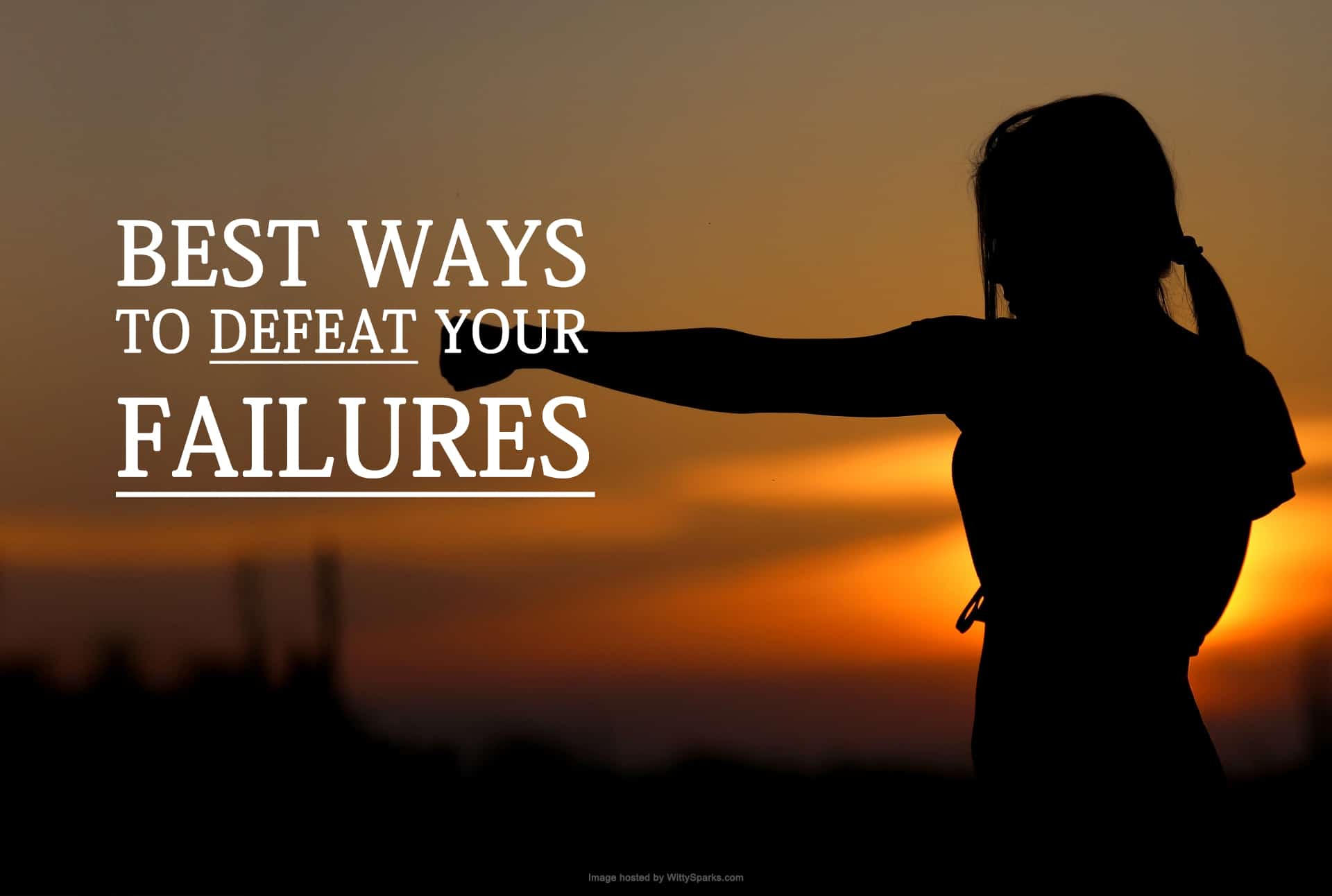 Best ways to defeat your failures