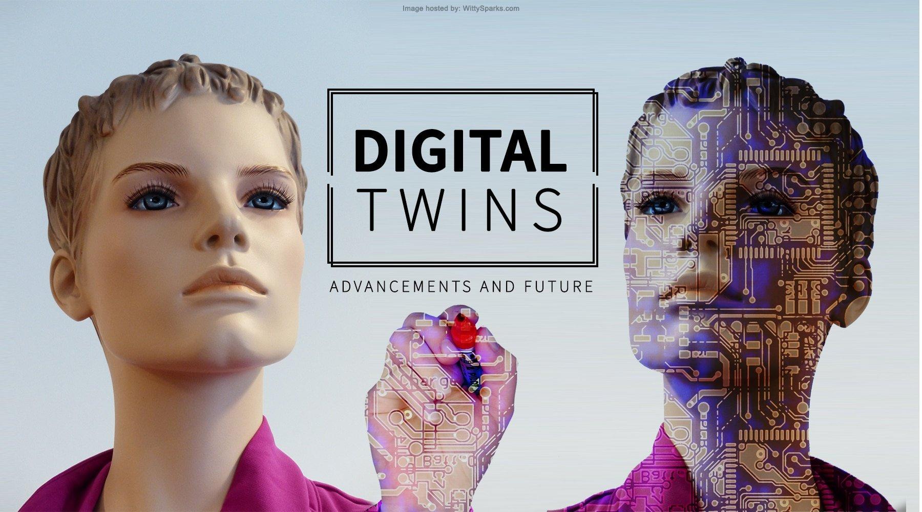 Digital Twins Advancements and Future