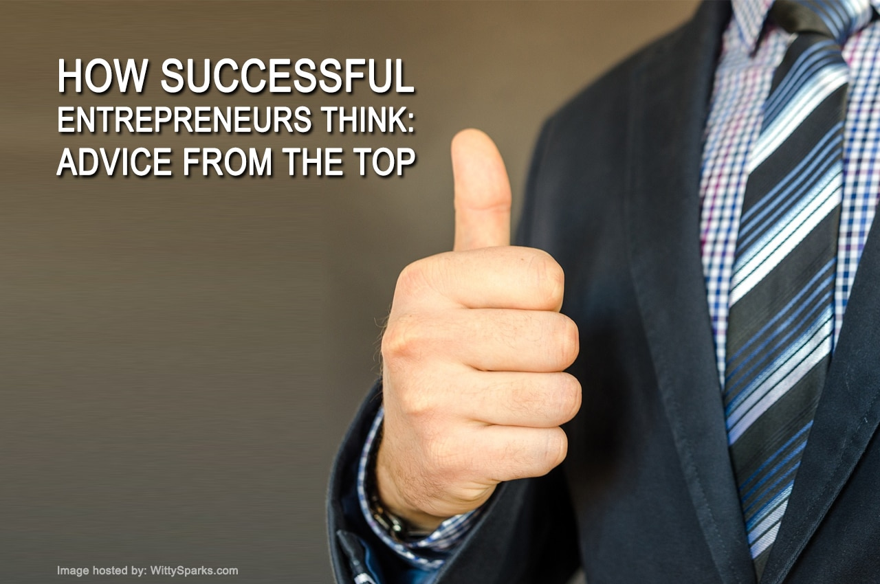 How Successful Entrepreneurs Think: Advice from the Top