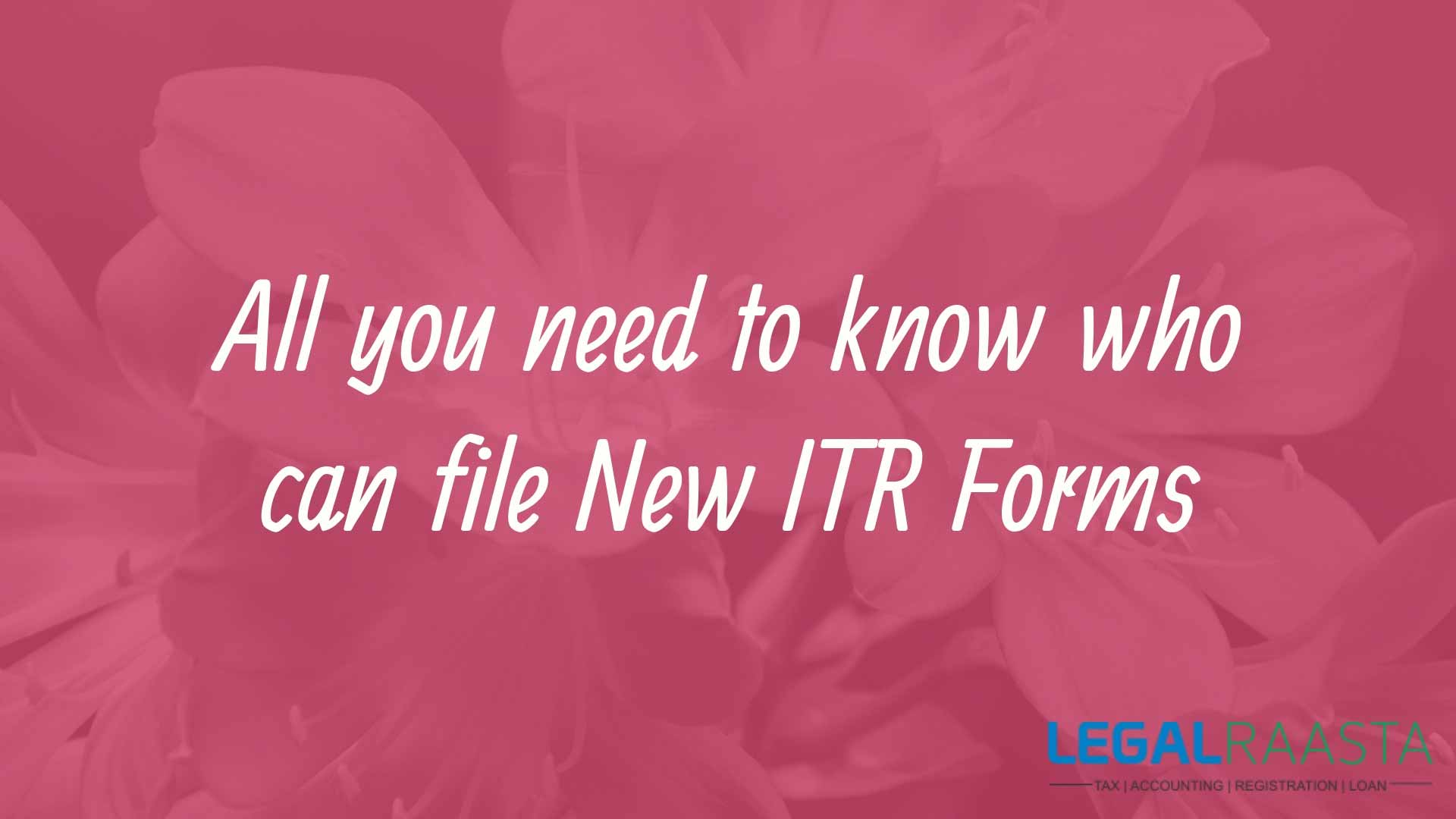 All you need to know who can file New ITR Forms