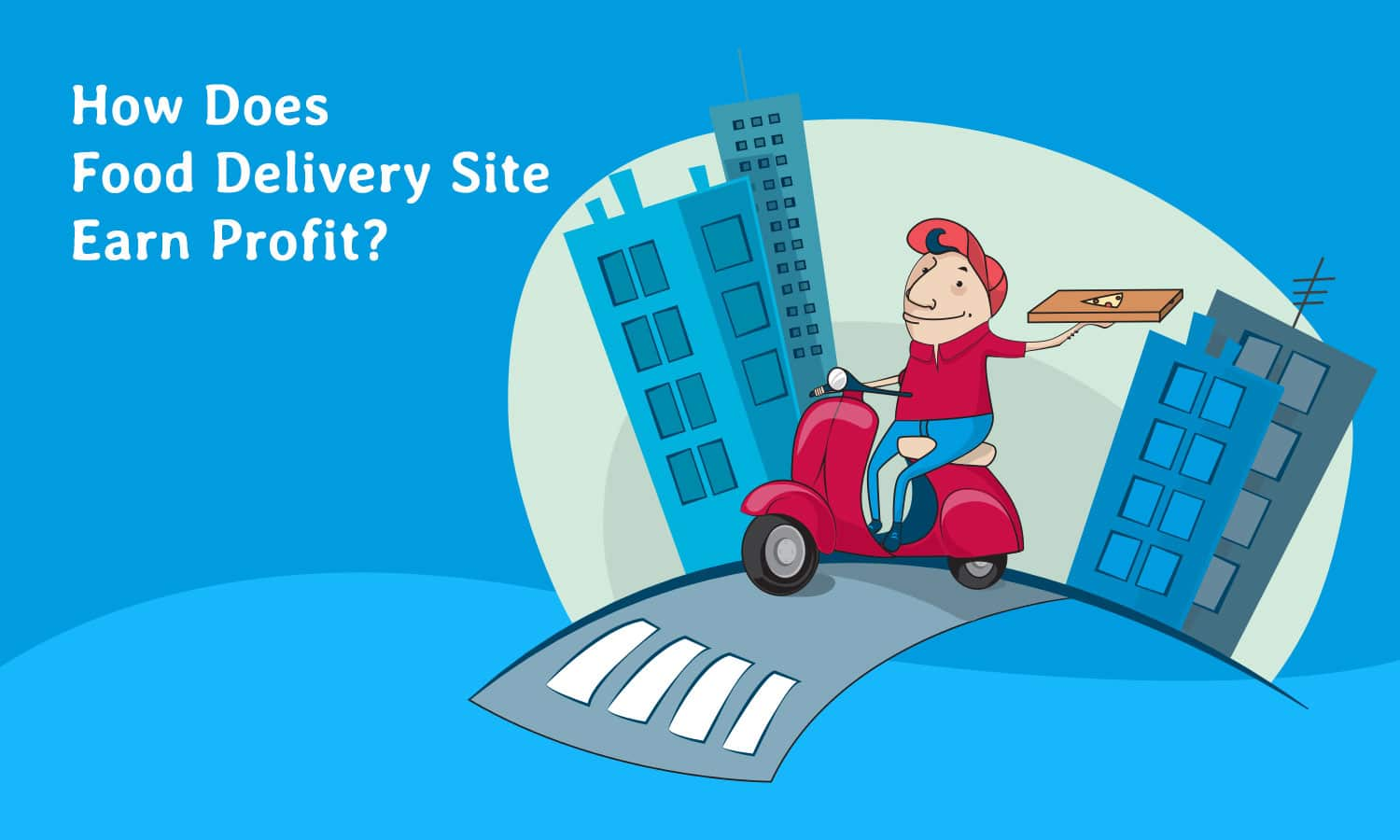 How Does Food Delivery Sites Earn Profit?