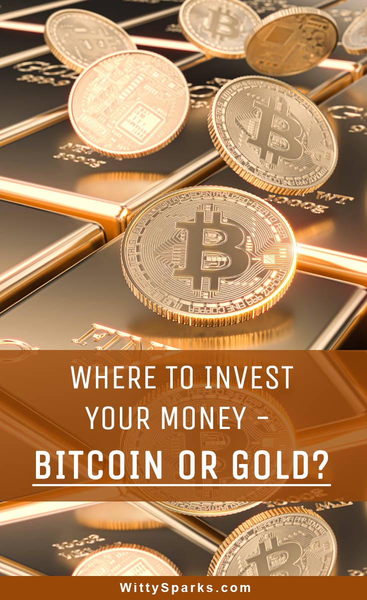 Where to invest your money - Bitcoin or Gold?