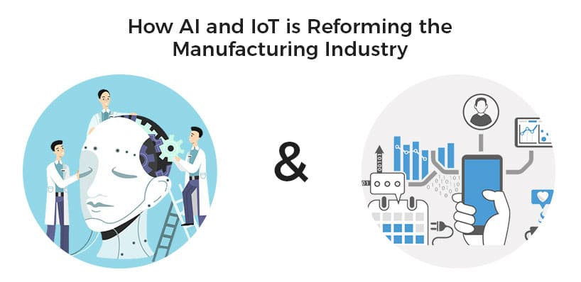 How AI and IoT is Reforming the Manufacturing Industry