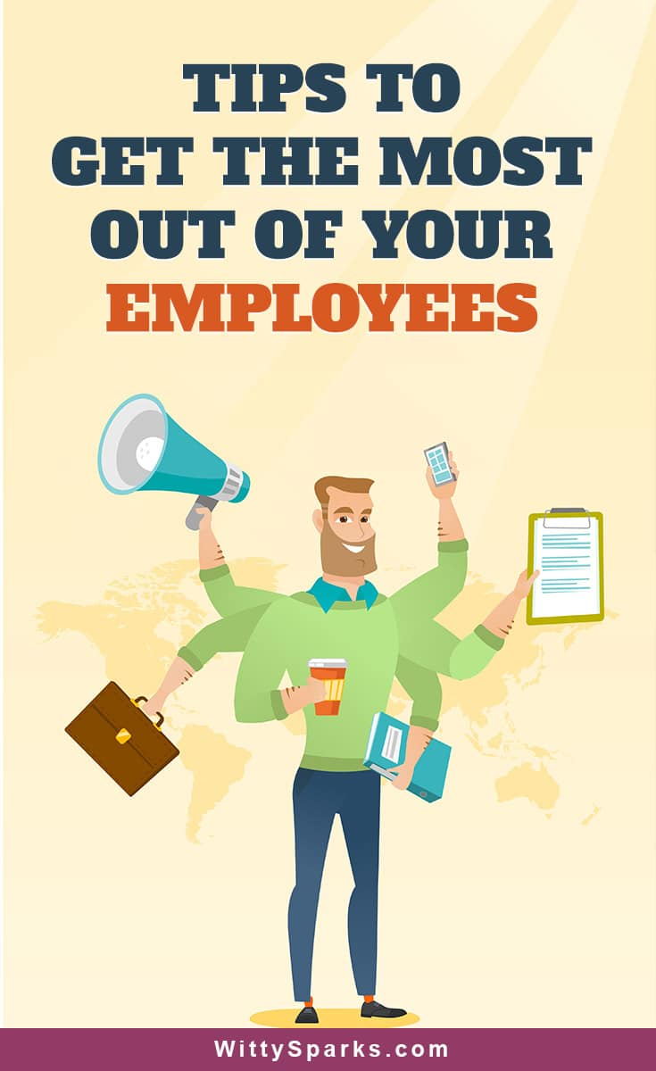How to get the most out of your employees