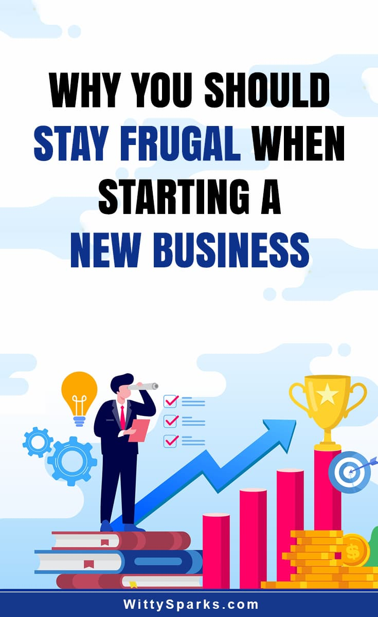 Tips to stay frugal when starting a new business