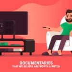 Documentaries that we believe are worth a watch