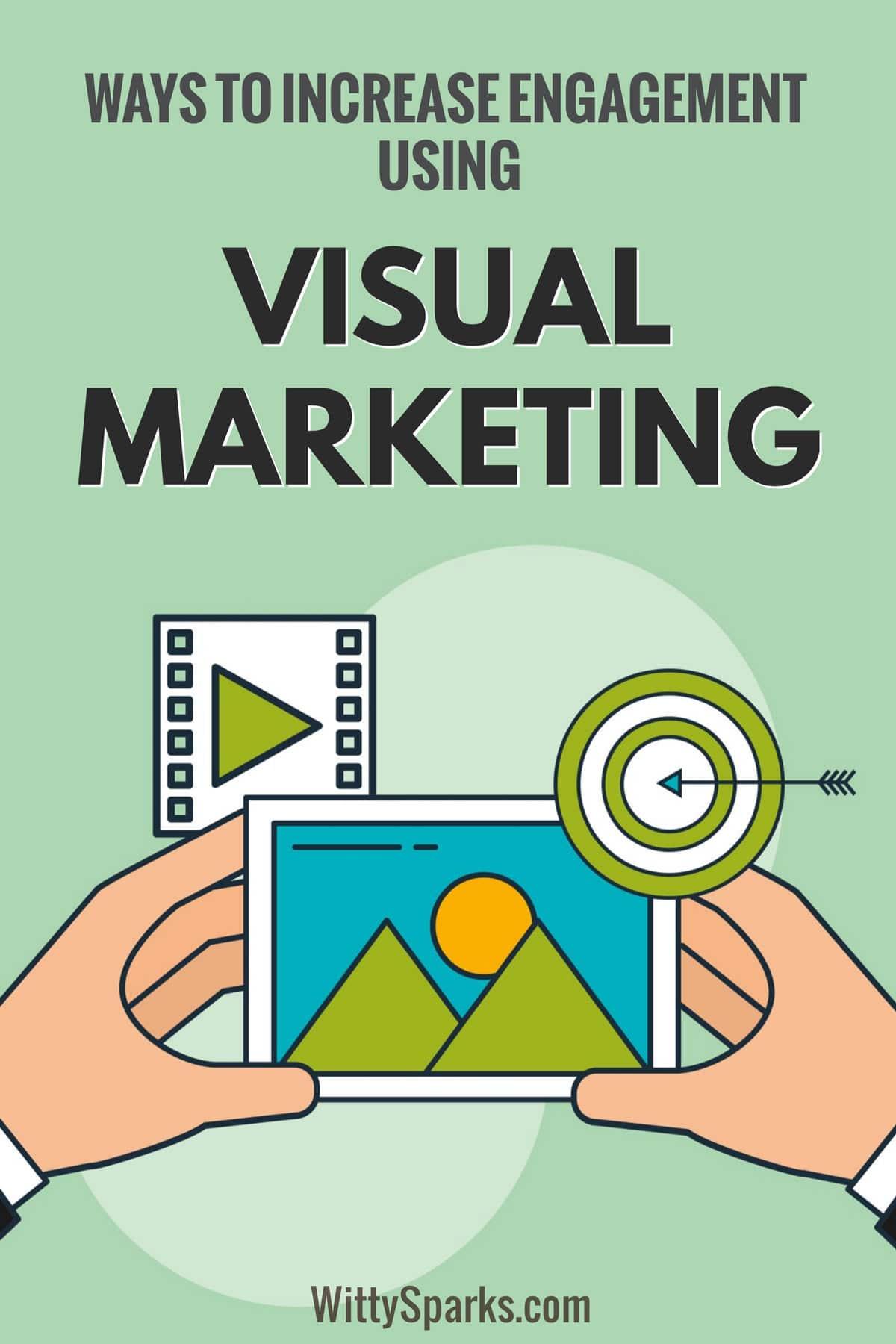 Tips to Increase Engagement Using Visual Marketing
