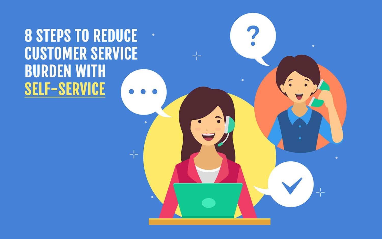 8 steps to reduce customer service burden with self-service