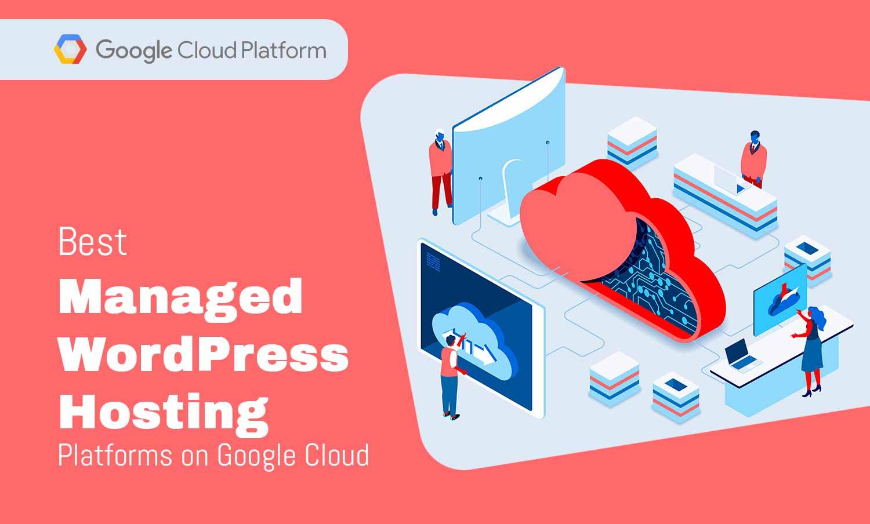 Benefits of Google cloud managed wordpress hosting platforms